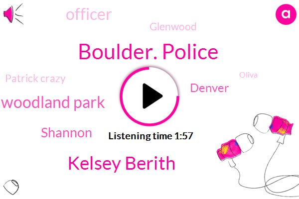Boulder. Police,Kelsey Berith,Woodland Park,Shannon,Denver,Officer,Glenwood,Patrick Crazy,Oliva,Murder,Chicago,Frasier,Barrett,Indiana,Jerry,Hawaii,Lodo,Solicitation