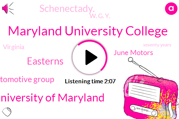 Maryland University College,University Of Maryland,Easterns,Easterns Automotive Group,June Motors,Schenectady.,W. G. Y.,Virginia,Seventy Years,Seven Day