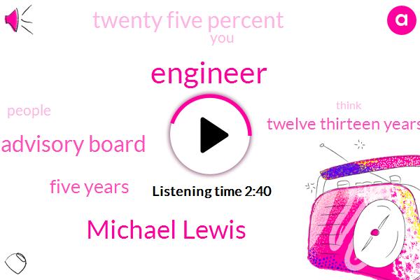 Engineer,Michael Lewis,Advisory Board,Five Years,Twelve Thirteen Years,Twenty Five Percent