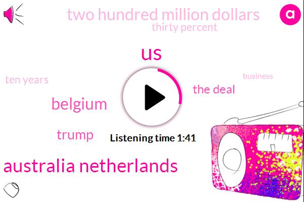 United States,Australia Netherlands,Belgium,Donald Trump,The Deal,Two Hundred Million Dollars,Thirty Percent,Ten Years