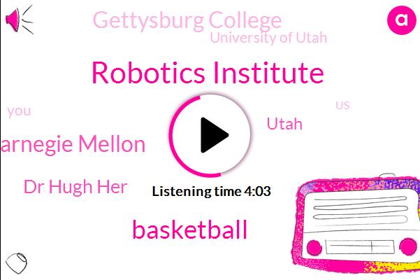 Robotics Institute,Basketball,Carnegie Mellon,Dr Hugh Her,Utah,Gettysburg College,University Of Utah,United States,Harvard,Skiing,NSF,Grad School