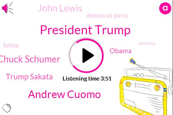 President Trump,Andrew Cuomo,Chuck Schumer,Trump Sakata,Barack Obama,John Lewis,Democrat Party,Selma,America,Georgia,New York,Eighty Percent,Eight Billion Dollars