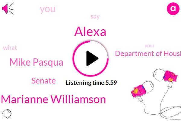 Alexa,Marianne Williamson,Mike Pasqua,Senate,Department Of Housing