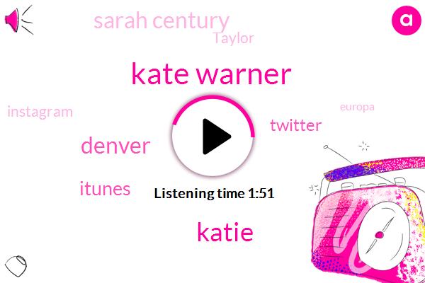 Kate Warner,Katie,Denver,Itunes,Twitter,Sarah Century,Taylor,Instagram,Europa,Www Dot Serious Injury Dot Com,Colorado,G. Dot Com,Spotify,DOT,Dot Com,Jima,COM,Gmail