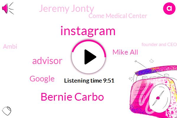 Instagram,Bernie Carbo,Advisor,Google,Mike All,Jeremy Jonty,Come Medical Center,Ambi,Founder And Ceo,Machu Pichu,Mount Kailash,Tibet,Montauk,Graham