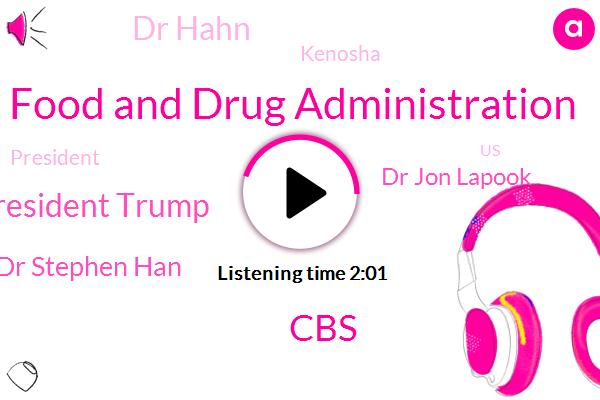 Food And Drug Administration,CBS,President Trump,Dr Stephen Han,Dr Jon Lapook,Dr Hahn,Kenosha,United States,Hurricane Laura,Wisconsin,John Bell Edwards,Commissioner,Louisiana