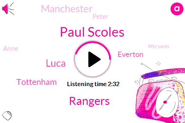 Paul Scoles,Rangers,Luca,Tottenham,Everton,Manchester,Peter,Anne,Fifty Yards