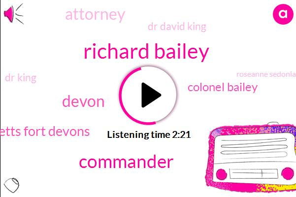 Richard Bailey,Commander,Devon,Massachusetts Fort Devons,Colonel Bailey,Attorney,Dr David King,Dr King,Roseanne Sedonia,Boston,Massachusetts,Twenty Second,Two Years,Mill