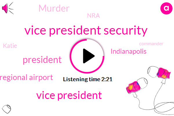 Vice President Security,Vice President,President Trump,Indianapolis Regional Airport,Indianapolis,Murder,NRA,Katie,Commander,Delphi,Hancock County,David Shore,Abby Williams,Tom Shallows,National Rifle Association,Executive,Twenty Six Year,Two Years