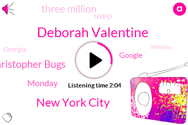 Deborah Valentine,New York City,Christopher Bugs,Monday,Google,Three Million,Nypd,Georgia,Five,3000 Jobs,March 8Th,Five Packages,Yesterday,Last Night,3000 More Jobs,March 10Th,Second Time,Mayor De Blasio,Eight,Akeem Meekins