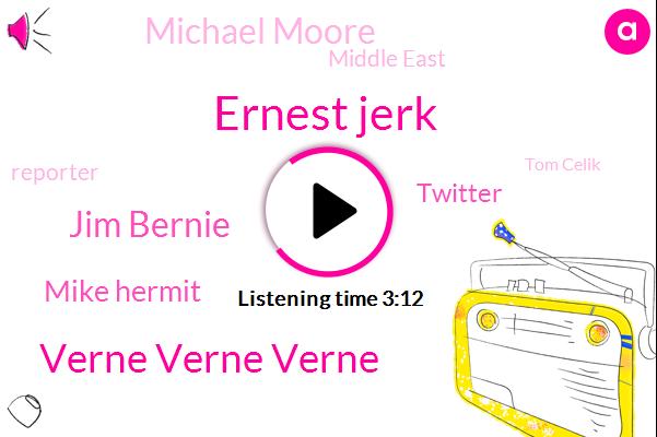 Ernest Jerk,Verne Verne Verne,Jim Bernie,Mike Hermit,Twitter,Michael Moore,Middle East,Reporter,PAT,Tom Celik,Jeffey,Atlanta,Mooney,America,Johnny Cash,Principal,Fifteen Twenty Minutes,Thirty Years,Ten Years