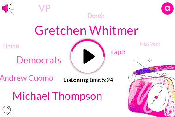 Gretchen Whitmer,Michael Thompson,Democrats,Andrew Cuomo,Rape,VP,Derek,Union,New York,Murder,Michigan