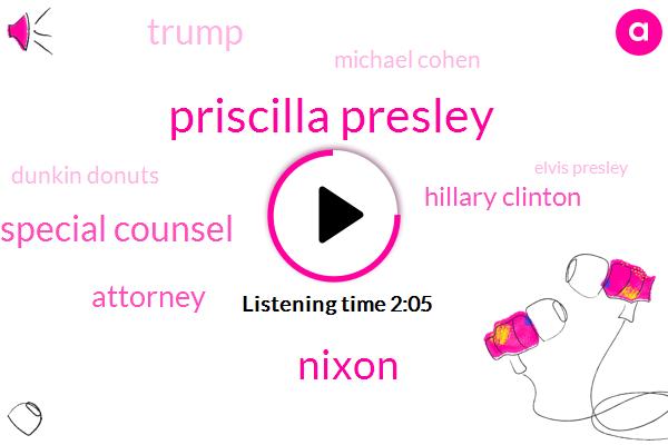 Priscilla Presley,Nixon,Special Counsel,Attorney,Hillary Clinton,Donald Trump,Michael Cohen,Dunkin Donuts,Elvis Presley,AP,Kindle,Jacky Quin,President Trump,Senator,Richard Blumenthal