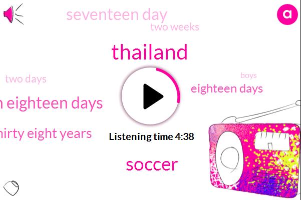 Thailand,Soccer,Seventeen Eighteen Days,Thirty Eight Years,Eighteen Days,Seventeen Day,Two Weeks,Two Days