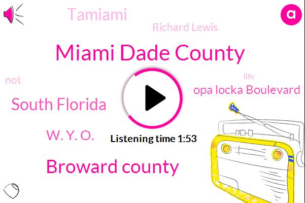Miami Dade County,Broward County,South Florida,W. Y. O.,Opa Locka Boulevard,Tamiami,Richard Lewis