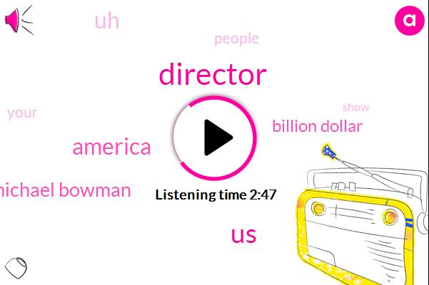 Director,United States,America,Michael Bowman,Billion Dollar