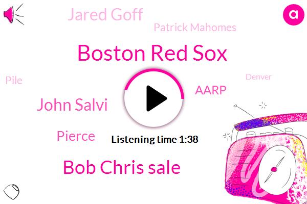 Boston Red Sox,Bob Chris Sale,John Salvi,Pierce,Aarp,Espn,Jared Goff,Patrick Mahomes,Pile,Denver,Packers,MVP,Dodgers,NFL,Football,JAY,Vikings,Saints,Rams,Sixty Seven Years