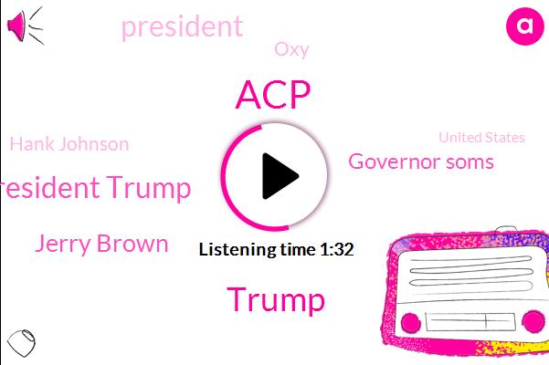 ACP,Donald Trump,President Trump,Jerry Brown,Governor Soms,OXY,Hank Johnson,United States,Representative,Georgia