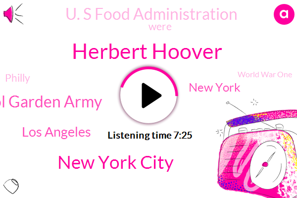 Herbert Hoover,New York City,U. S School Garden Army,Los Angeles,New York,U. S Food Administration,Philly,World War One,400 Acres,1919,National War Garden Commission,1918,United States,$525 Million,1917,World War Two,1300 School Gardens,U. S Government,1700 Families