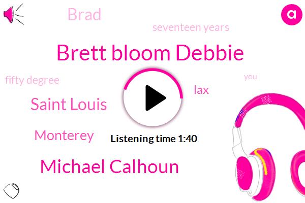 Brett Bloom Debbie,Michael Calhoun,Saint Louis,Monterey,LAX,Brad,Seventeen Years,Fifty Degree