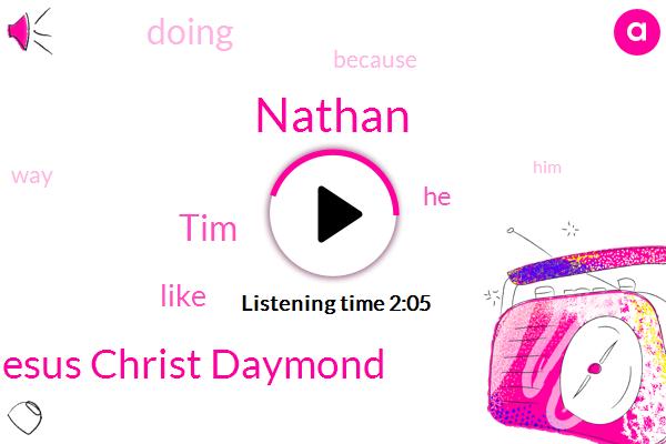 Nathan,Jesus Christ Daymond,TIM