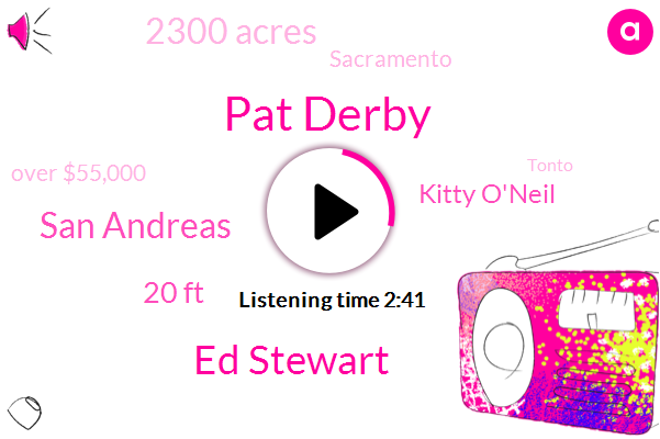 Pat Derby,Ed Stewart,San Andreas,20 Ft,Kitty O'neil,2300 Acres,Sacramento,Over $55,000,Tonto,Steward,First,About £13,000,Two Bull Elephants,ONE,Few Years Ago,Eight,Thursday,BIG,Kfbk Afternoon,Years