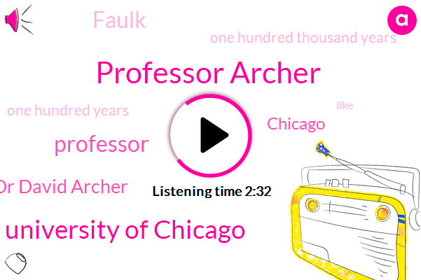 Professor Archer,University Of Chicago,Dr David Archer,Professor,Chicago,Faulk,One Hundred Thousand Years,One Hundred Years