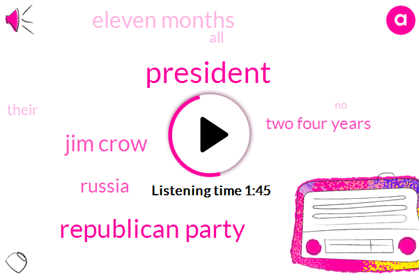 President Trump,Republican Party,Jim Crow,Russia,Two Four Years,Eleven Months