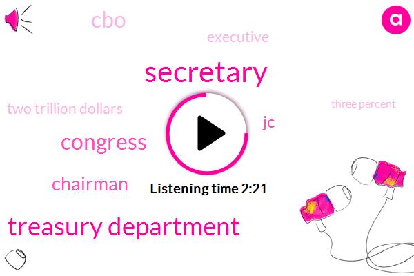 Secretary,Treasury Department,Congress,Chairman,JC,CBO,Executive,Two Trillion Dollars,Three Percent