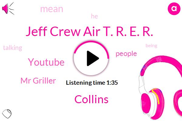 Jeff Crew Air T. R. E. R.,Collins,Youtube,Mr Griller