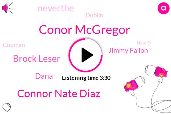 Conor Mcgregor,Connor Nate Diaz,Brock Leser,Dana,Jimmy Fallon,Neverthe,Dublin,Cooman,Nate D,Nick D