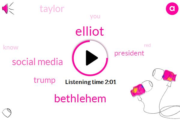 Elliot,Bethlehem,Social Media,Donald Trump,President Trump,Taylor