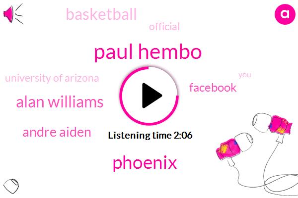 Paul Hembo,Phoenix,Alan Williams,Andre Aiden,Facebook,Basketball,Official,University Of Arizona