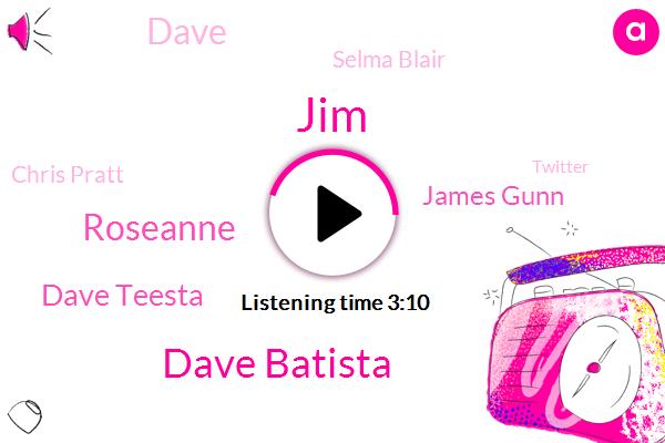 JIM,Dave Batista,Roseanne,Dave Teesta,James Gunn,Dave,Selma Blair,Chris Pratt,Twitter,Sean Gun,PAT,Director,Justin,Hollywood,Reporter,Two Years
