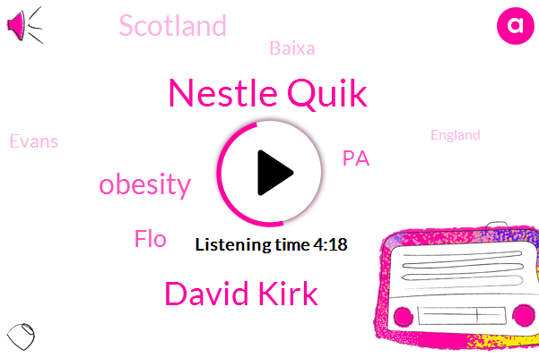 Nestle Quik,David Kirk,Obesity,FLO,PA,Scotland,Baixa,Evans,England,Nicole,Dave