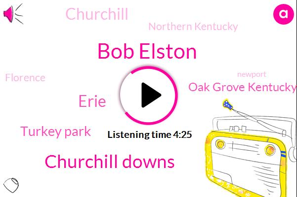 Bob Elston,Churchill Downs,Erie,Turkey Park,Oak Grove Kentucky,Churchill,Northern Kentucky,Florence,Newport