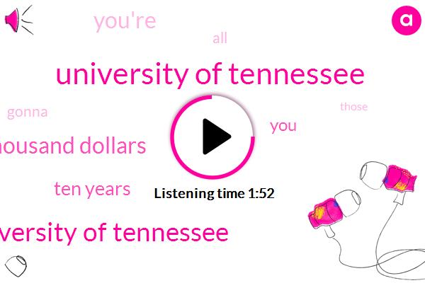 University Of Tennessee,University Kentucky University Of Georgia University Of Alabama University Of Florida University Of Tennessee,Fourteen Thousand Dollars,Ten Years
