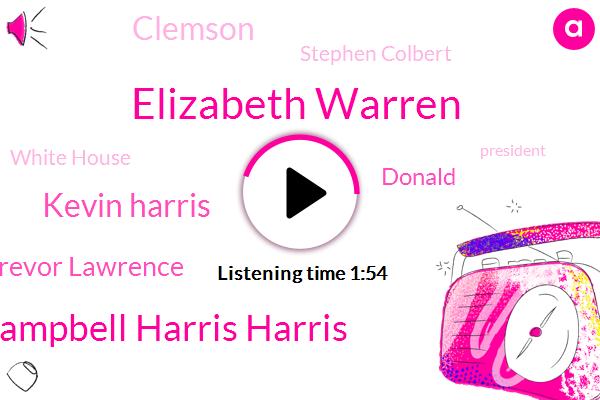 Elizabeth Warren,Campbell Harris Harris,Kevin Harris,Trevor Lawrence,Donald Trump,Clemson,Stephen Colbert,White House,President Trump,Hillary,Fifty Four Quarter