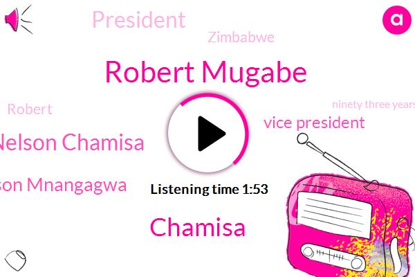 Robert Mugabe,Chamisa,Nelson Chamisa,Emmerson Mnangagwa,Vice President,President Trump,Zimbabwe,Robert,Ninety Three Years