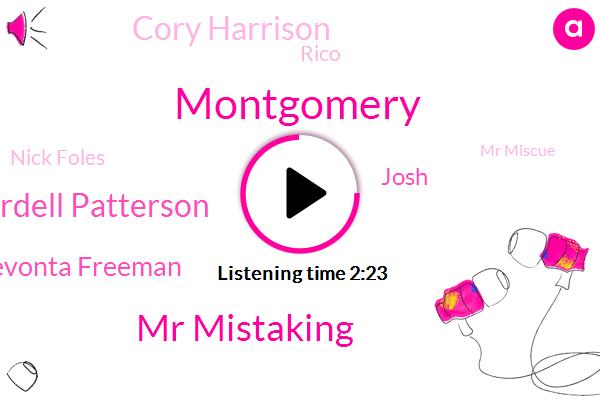Montgomery,Mr Mistaking,Cordell Patterson,Devonta Freeman,Josh,Cory Harrison,Rico,Nick Foles,Mr Miscue,Mohr,Dallas,Nichols,Reilly,Kevin