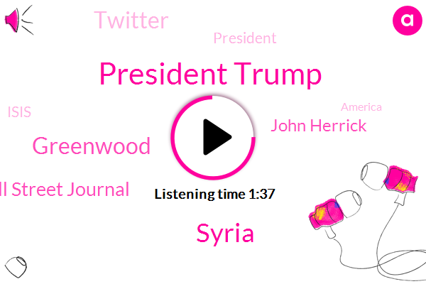 President Trump,Syria,Greenwood,Wall Street Journal,John Herrick,Twitter,Isis,America,Donald Trump,Washington Post