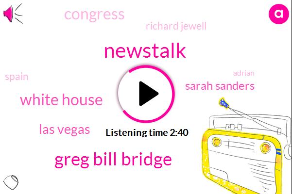 Newstalk,Greg Bill Bridge,White House,Las Vegas,Sarah Sanders,Congress,Richard Jewell,Spain,Adrian,Jerry,Iran,Megan,Hillary