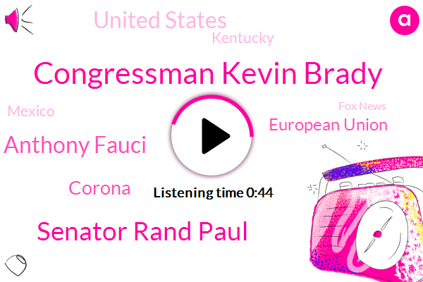 Congressman Kevin Brady,Senator Rand Paul,Corona,Dr Anthony Fauci,European Union,Fox News,United States,Kentucky,Mexico