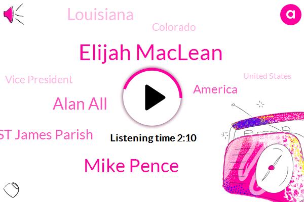 Louisiana,Colorado,Elijah Maclean,Mike Pence,Vice President,America,United States,St James Parish,Aurora,Alan All,Texas,Attorney