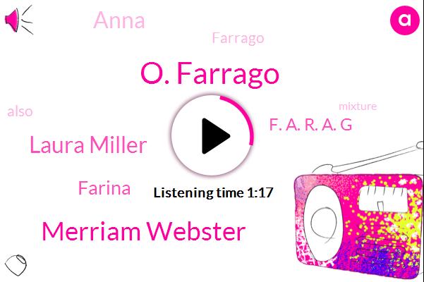 O. Farrago,Farrago,Merriam Webster,Laura Miller,Farina,F. A. R. A. G,Anna