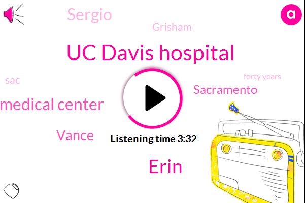 Uc Davis Hospital,Erin,Sacramento Medical Center,Vance,Sacramento,Sergio,Grisham,SAC,Forty Years,Three Days