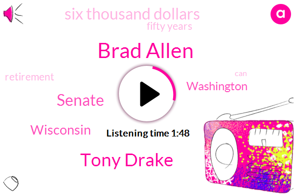 Brad Allen,Tony Drake,Senate,Wisconsin,Washington,Six Thousand Dollars,Fifty Years