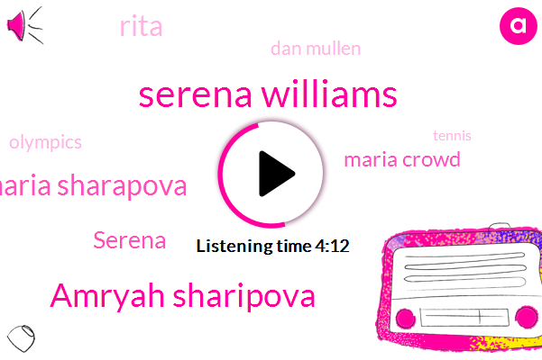 Serena Williams,Amryah Sharipova,Maria Sharapova,Serena,Maria Crowd,Rita,Dan Mullen,Olympics,Tennis,Israel,Fifteen Years,Ten Years,Fifteen Eighteen Years