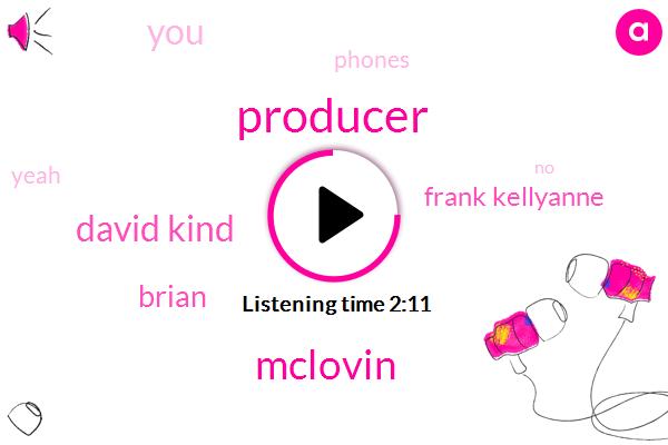 Producer,Mclovin,David Kind,Brian,Frank Kellyanne