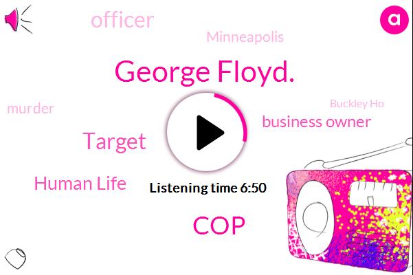COP,Murder,Business Owner,Officer,George Floyd.,Minneapolis,Target,Buckley Ho,Human Life